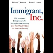 Immigrant, Inc.: Why Immigrant Entrepreneurs Are Driving the New Economy | [R. T. Herman, Robert L. Smith]