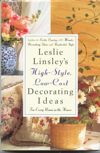 Leslie Linsley's High-Style, Low-Cost Decorating Ideas: For Every Room in the House, Linsley,Leslie
