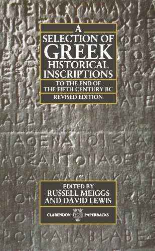 A Selection of Greek Historical Inscriptions to the End of the Fifth Century BC: To the End of the Fifth Century B.C. Ed.R.Meiggs & D.Lewis Vol 1 (Clarendon Paperbacks)