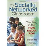 The Socially Networked Classroom: Teaching in the New Media Ageby William Kist