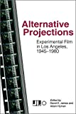 img - for Alternative Projections: Experimental Film in Los Angeles, 1945-1980 book / textbook / text book