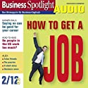 Business Spotlight Audio - How to get a job. 2/2012: Business-Englisch lernen Audio - Sich auf Englisch bewerben (       ungekürzt) von div. Gesprochen von: div.