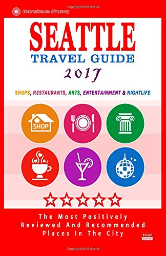 Seattle Travel Guide 2017: Shops, Restaurants, Arts, Entertainment and Nightlife in Seattle, Washington (City Travel Guide 2017) (Restaurants In Seattle compare prices)