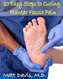 10 Easy Steps to Curing Plantar Fascia Pain (Save Your Copay)