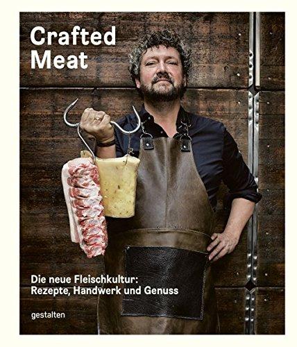 Crafted Meat: Die neue Fleischkultur: Rezepte, Handwerk und Genuss