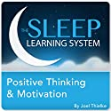 Positive Thinking and Motivation with Hypnosis, Meditation, and Affirmations: The Sleep Learning System  by Joel Thielke Narrated by Joel Thielke