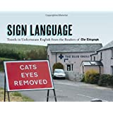 Sign Language: Travels in Unfortunate English from the Readers of The Daily Telegraph (Telegraph Books)by The Daily Telegraph