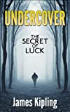 "Mystery, Thriller & Suspense: ""UNDERCOVER: The Secret of Luck"" A Classic Mafia Crime and Punishment book with Gangsters, kidnapping mystery, a fiction story about organized crime and conspiracies"