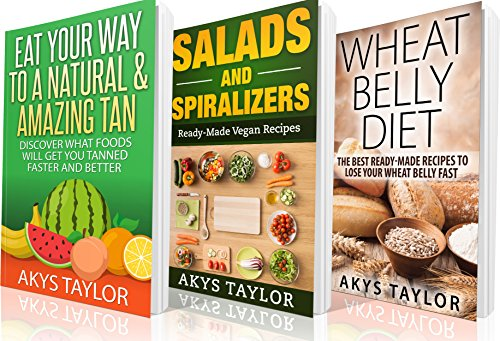 Clean Eating: 3 Manuscripts + 14 Free Bonus Books - Eat Your Way To An Amazing Tan, Vegan Salads And Spiralizers, Wheat Belly Diet by Akys Taylor