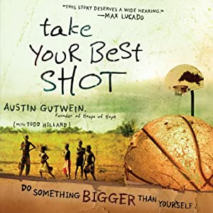 Take Your Best Shot: Do Something Bigger Than Yourself | [Austin Gutwein, Todd Hillard]