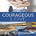 Courageous Love Audiobook by KC Richardson Narrated by Hope Newhouse
