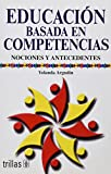 Educaci�n basada en competencias / Education Based in abilities: Nociones y antecedentes / Notion and Antecedent (Spanish Edition)