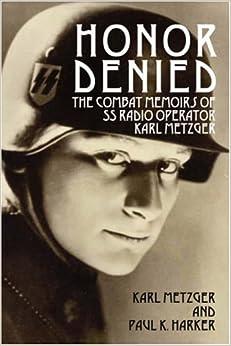 Honor Denied: The Combat Memoirs of SS Radio Operator Karl
