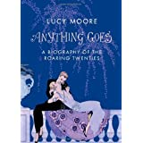 Anything Goes: A Biography of the Roaring Twentiesby Lucy Moore