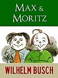 MAX UND MORITZ, HANS HUCKEBEIN UND ANDERE LUSTIGE GESCHICHTEN [Vollfarbige Illustrierte] (Kindle Gesamtausgabe Wilhelm Busch 1)