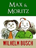 img - for MAX UND MORITZ, HANS HUCKEBEIN UND ANDERE LUSTIGE GESCHICHTEN [Vollfarbige Illustrierte] (Kindle Gesamtausgabe Wilhelm Busch) (German Edition) book / textbook / text book