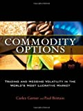 img - for Commodity Options: Trading and Hedging Volatility in the World?s Most Lucrative Market by Garner, Carley, Brittain, Paul (2009) Hardcover book / textbook / text book