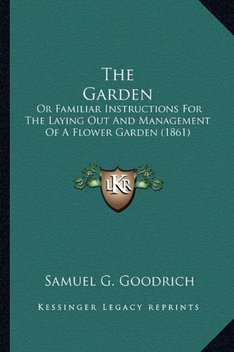 The Garden: Or Familiar Instructions for the Laying Out and Management of a Flower Garden (1861)