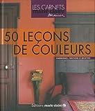 echange, troc Anne Desnos-Bré, Collectif - 50 Leçons de couleurs : Les choisir, les créer, les marier