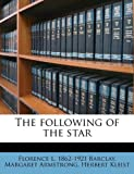 The following of the star (1178683451) by Barclay, Florence L. 1862-1921