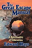 The Great Escape Manual: A Spirituality of Liberation (093951656X) by Hays, Edward M.