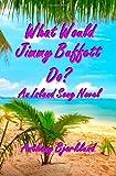 What Would Jimmy Buffett Do? An Island Song