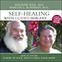 Self-Healing with Guided Imagery: How to Use the Power of Your Mind to Heal Your Body  by Andrew Weil, Martin L. Rossman Narrated by Andrew Weil, Martin L. Rossman