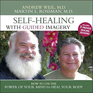 Self-Healing with Guided Imagery: How to Use the Power of Your Mind to Heal Your Body | [Andrew Weil, Martin L. Rossman]
