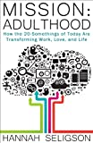 Mission: Adulthood: How the 20-Somethings of Today Are Transforming Work, Love, and Life
