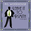 Leave it to Psmith Audiobook by P. G. Wodehouse Narrated by Jonathan Cecil
