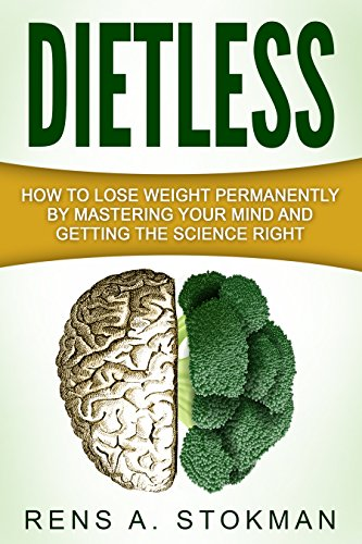 Dietless: How To Lose Weight Permanently By Mastering Your Mind And Getting The Science Right by Rens Stokman ebook deal