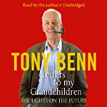 Letters to My Grandchildren | Tony Benn