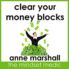 Clear Your Money Blocks: Breakthrough Techniques to Boost Your Wealth Consciousness  by Anne Marshall Narrated by Anne Marshall