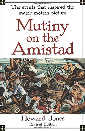 Mutiny on the Amistad: The Saga of a Slave Revolt and Its Impact on American Abolition, Law, and Diplomacy, Jones, Howard