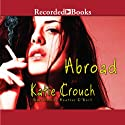 Abroad Audiobook by Katie Crouch Narrated by Heather O'Neill