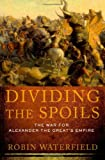 Dividing the Spoils: The War for Alexander the Greats Empire (Ancient Warfare and Civilization)
