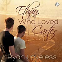 Ethan, Who Loved Carter (       UNABRIDGED) by Ryan Loveless Narrated by K. C. Kelly