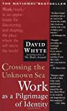 Crossing the Unknown Sea: Work as a Pilgrimage of Identity (1573229148) by Whyte, David