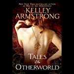 Tales of the Otherworld (       UNABRIDGED) by Kelley Armstrong Narrated by Mia Barron, Erik Davies