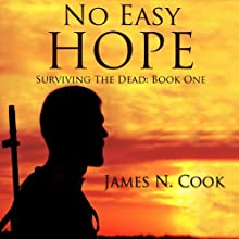 No Easy Hope: Surviving the Dead, Volume 1 | Livre audio Auteur(s) : James N. Cook Narrateur(s) : Guy Williams