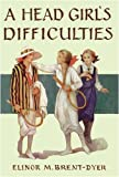 A Head Girl's Difficulties (La Rochelle) (184745044X) by Brent-Dyer, Elinor M.