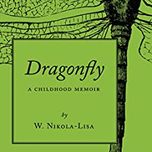 Dragonfly: A Childhood Memoir Audiobook by W. Nikola-Lisa Narrated by W. Nikola-Lisa
