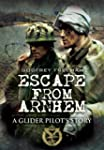 Escape from Arnhem: A Glider Pilot's...