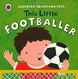 Ladybird This Little Footballer: Ladybird Touch and Feel (Ladybird Touch & Feel)