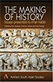 img - for The Making of History: Essays Presented to Irfan Habib (Anthem South Asian Studies) book / textbook / text book