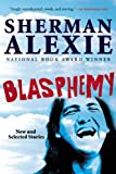 Blasphemy: New and Selected Stories (0802121756) by Alexie, Sherman