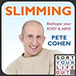 Sort Your Life Out - Slimming, Part 2: Step 2 | Pete Cohen
