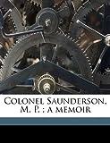 Colonel Saunderson, M. P. ; a memoir