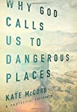 img - for Why God Calls Us to Dangerous Places book / textbook / text book