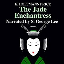 The Jade Enchantress Audiobook by E. Hoffman Price Narrated by S. George Lee